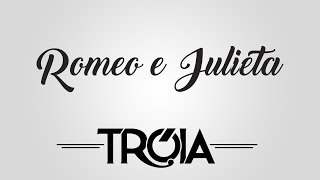 Grupo Tróia - Romeo & Julieta