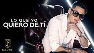 Dany Alvarez -  Lo Que Yo Quiero De Ti  (Video Oficial)  2017