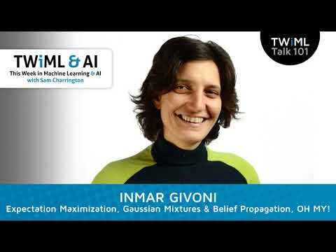 Inmar Givoni - Expectation Maximization, Gaussian Mixtures & Belief Propagation, OH MY!