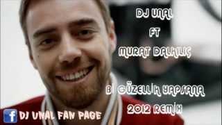 DJ UNAL FT. MURAT DALKILIC - Bİ GÜZELLİK YAPSANA 2012 REMİX