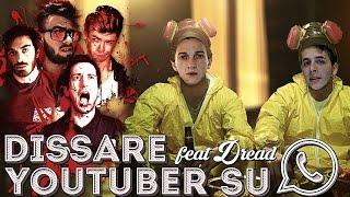 DISSARE YOUTUBER SU WHATSAPP feat. Dread