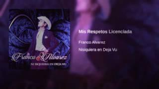 Mis Respetos Licenciada - Franco Alvarez 2017 Lo Mas Nuevo