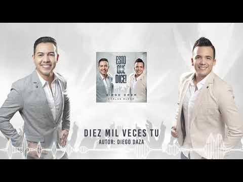 Diez Mil Veces Tu de Diego Daza Letra y Video