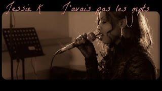 Jessie K - J'avais pas les mots (cover La Fouine)