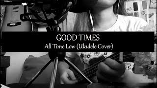 Good Times - All Time Low (Ukulele cover)