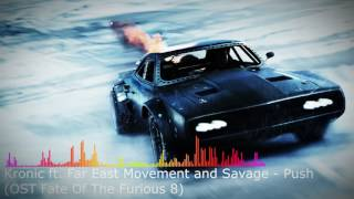 Kronic ft. Far East Movement and Savage - Push (OST Fate Of The Furious 8)