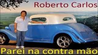 Roberto Carlos - parei na contra mão