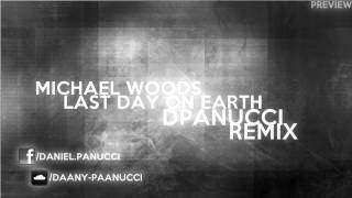 Michael Woods - Last Day on Earth (DPanucci Remix - Preview)