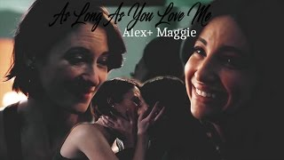 Alex & Maggie // Sanvers - As Long As You Love Me (2x19)