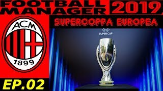 SUPERCOPPA EUROPEA #02 🔴⚫ Football Manager 2019 Database 2003 🔴⚫ Carriera Milan