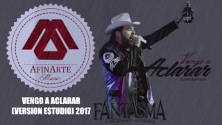 VENGO A ACLARAR   Version Estudio El Fantasma [EXCLUSIVA PARA ESTE CANAL]