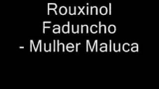 Rouxinol Faduncho - Mulher Maluca