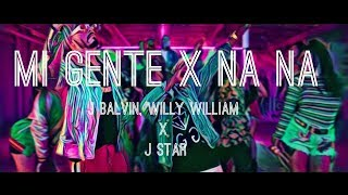 MI GENTE - NA NA Mashup J Star- JBalvin- Willy William