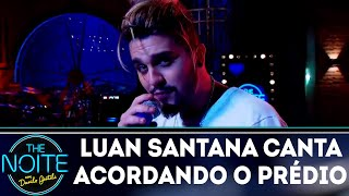 Luan Santana canta Acordando o prédio | The Noite (02/05/18)