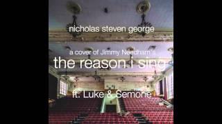 Nicholas Steven George - The Reason I Sing (Jimmy Needham cover) ft. Luke & Semone