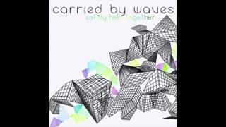 CARRIED BY WAVES - Together Refrain.mp3 (Album - 'Softly Held Together') HD