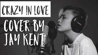 Beyonce - Crazy In Love (Jay Kent Live Cover)