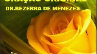 BEZERRA DE MENEZES : ORAÇÃO ORIGINAL E VERDADEIRA  DO DR. BEZERRA DE MENEZES O MEDICO DOS POBRES
