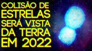COLISÃO DE ESTRELAS SERÁ VISTA DA TERRA EM 2022
