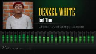 Denzel White - Last Time (Chicken And Dumplin Riddim) [2017 Release] HD]