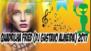 Quadrilha Remix Fried (Dj Gustavo Almeida) 2017