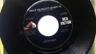 Would You Hold It Against Me , Dottie West , 1966