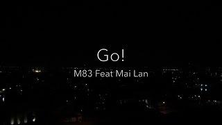 M83 Feat. Mai Lan - Go! (Lyrics)