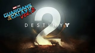 Destiny 2 Trailer (Guardians of the Galaxy 2 style)