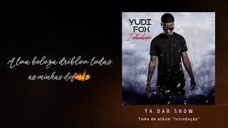 Yudi Fox - Ta Dar Show Lyric 2018