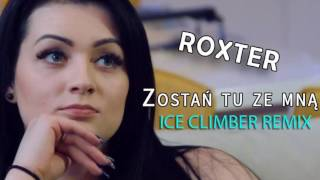 ROXTER - ZOSTAŃ TU ZE MNĄ (ICE CLIMBER)