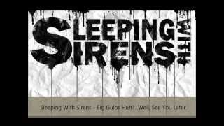 Big Gulps Huh?... Well See You Later - Sleeping With Sirens