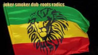 joker smoker  dub roots radics