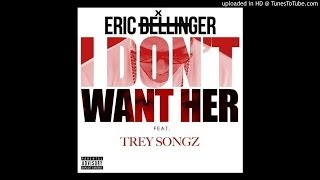 Eric Bellinger Ft. Trey Songz - I Don't Want Her (Remix)