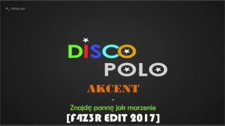 Akcent - Znajdę pannę jak marzenie (F4Z3R EDIT) NOWOŚĆ DISCO POLO 2017