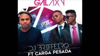 DJ Briffeiro Feat.  Carga Pesada - Galaxy