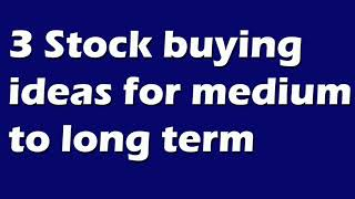 3 Stock buying ideas for medium to long term