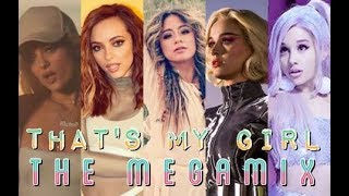 THAT'S MY GIRL : THE MEGAMIX (feat. Fifth Harmony, Little Mix, Lady Gaga, Ariana Grande, and more)