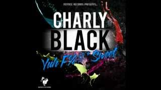 CHARLY BLACK - YUH TOUCH SWEET [NOTNICE RECORDS] April 2013