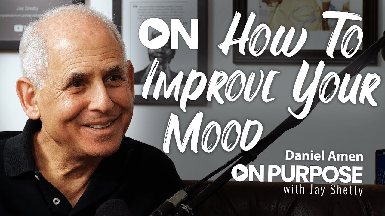 Daniel Amen: ON How To Improve Your Mood | ON Purpose Podcast