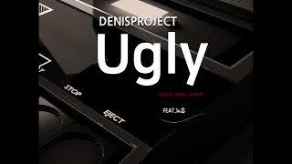 ➠ Ugly (Feat.노훈) - 데니스프로젝트