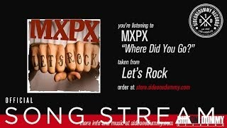MXPX - Where Did You Go?