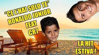 Ronaldo Junior feat CR7 - ''Ce l'hai solo te'' | La hit estiva | #tiratelademeno