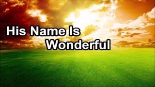 His Name Is Wonderful (Lyrics)