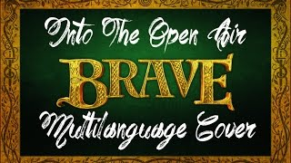 ☀ Brave║Into The Open Air ~ Multilanguage Cover ☀