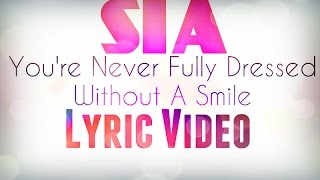 Sia-You're Never Fully Dressed Without a Smile Lyric Video