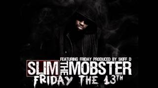 Slim The Mobster - Friday The 13th Ft. Friday [2012 New CDQ Dirty NO DJ]