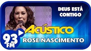 Rose Nascimento - DEUS ESTÁ CONTIGO - Acústico 93 - AO VIVO - Janeiro de 2014