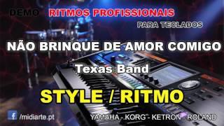 ♫ Ritmo / Style  - NÃO BRINQUE DE AMOR COMIGO - Texas Band