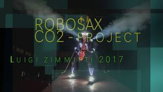 Robosax CO2 Project - 2017 - Luigi Zimmitti sax 2017