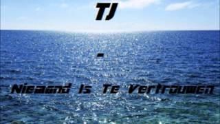 TJ - Niemand Is Te Vertrouwen